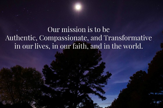 Night sky with text: Our mission is to be authentic, compassionate, and transformative in our lives, in our faith, and in the world.